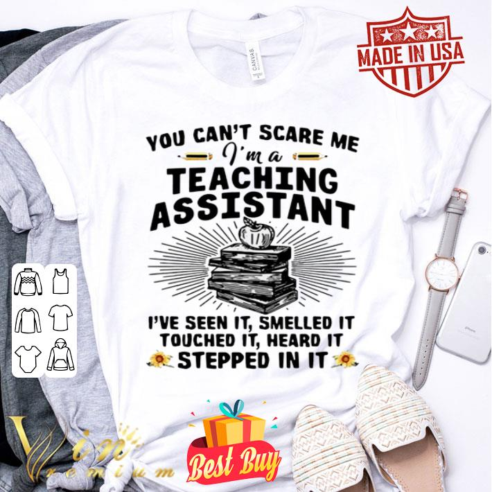 You can't scare me i'm a teaching assistant i've seen it smelled it shirt