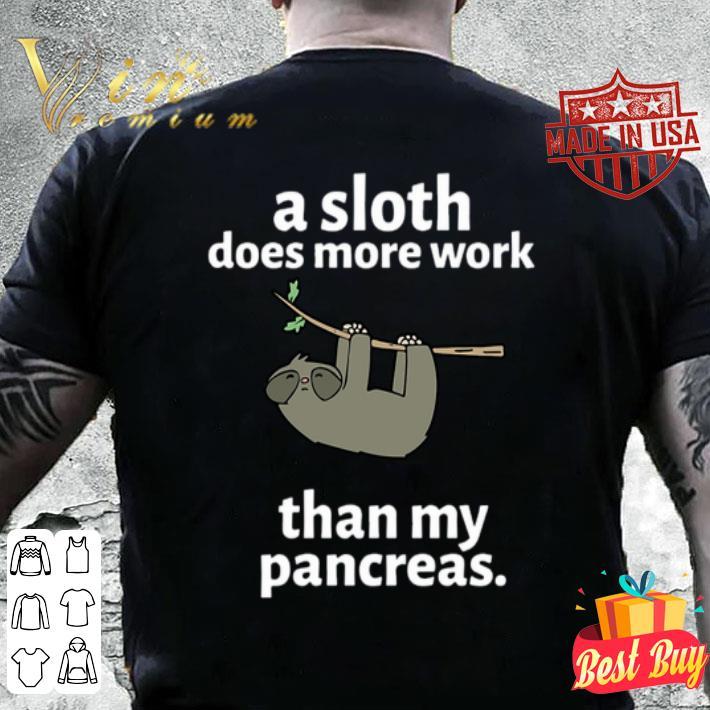 a sloth does more work than my pancreas shirt