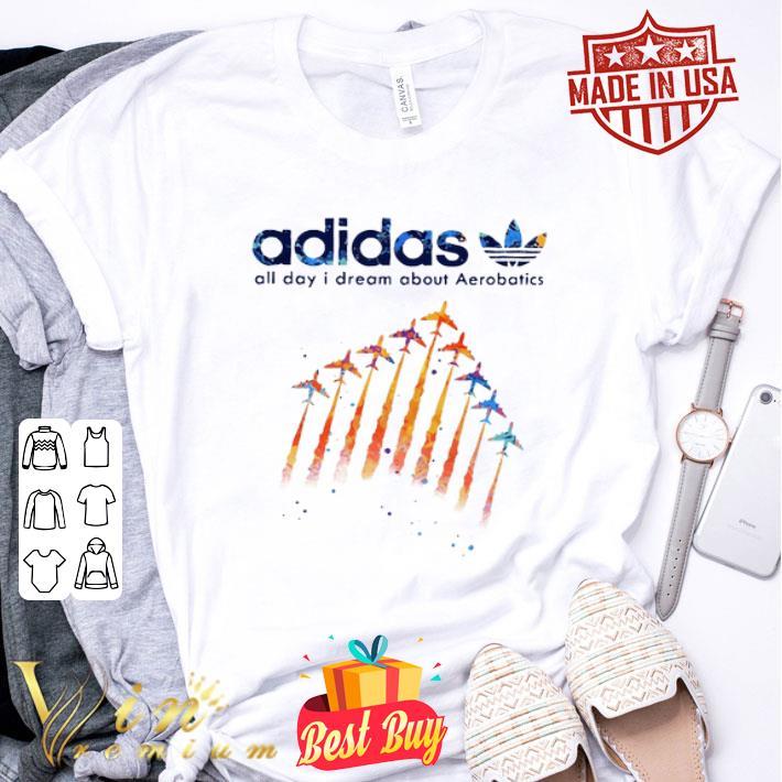 adidas all day i dream about Aerobatics shirt