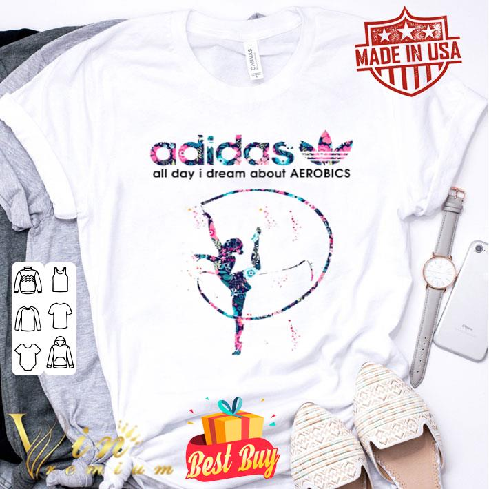 adidas all day i dream about Aerobics shirt