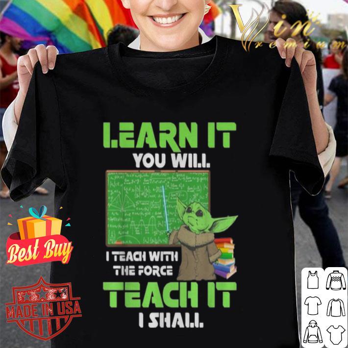 Baby Yoda Learn It You Teach The Force Mandalorian Star Wars shirt