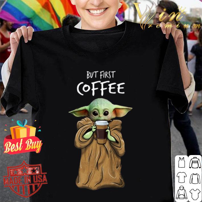 Baby Yoda but first coffee The Mandalorian shirt