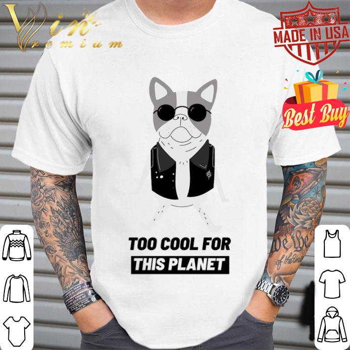 Boston Terrier too cool for this planet shirt