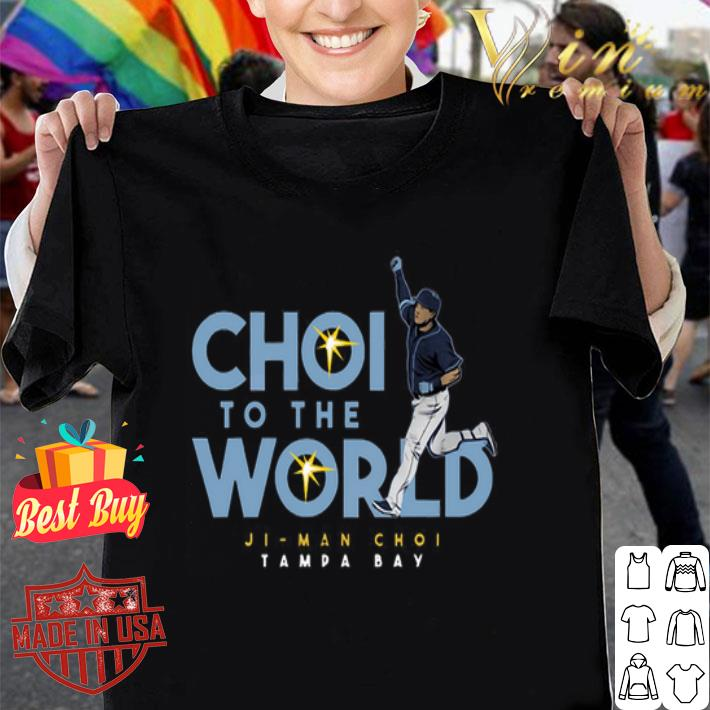 Choi To The World Ji Man Choi Tampa Bay Rays shirt