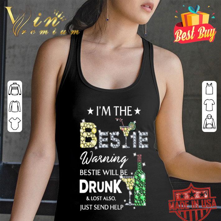 Diamond i'm the Bestie warning Bestie will be drunk & lost also shirt