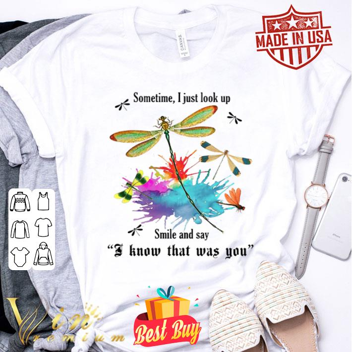 Dragonfly sometime i just look up smile say i know that was you shirt