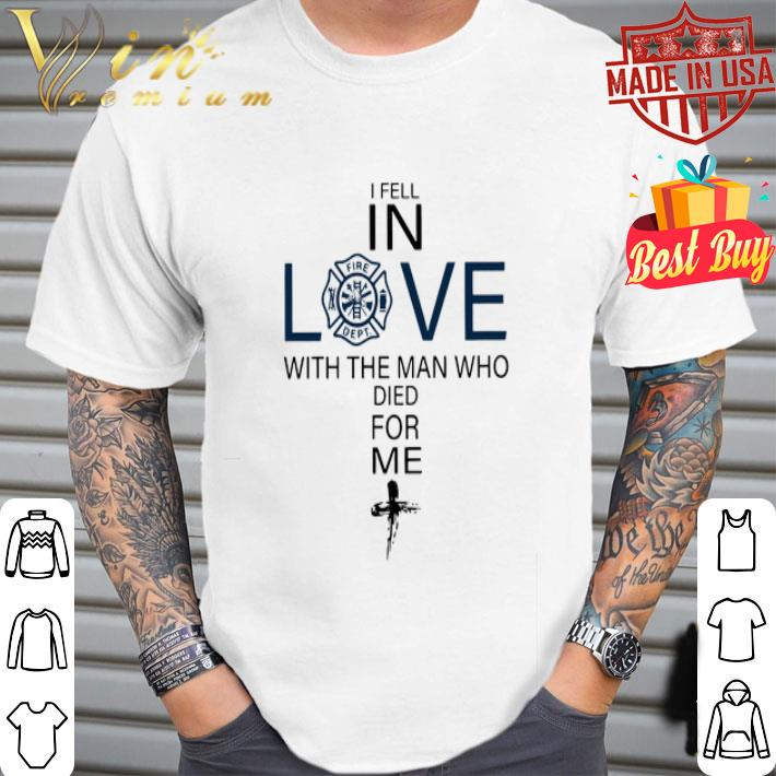 Firefighter I fell in love the man who died for me shirt