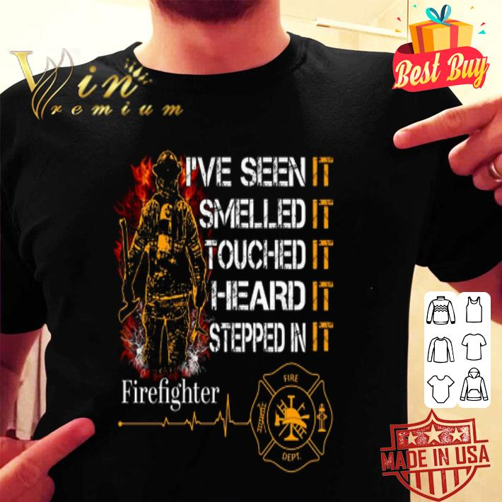 Firefighter I've seen it smelled it touched it heard it stepped shirt