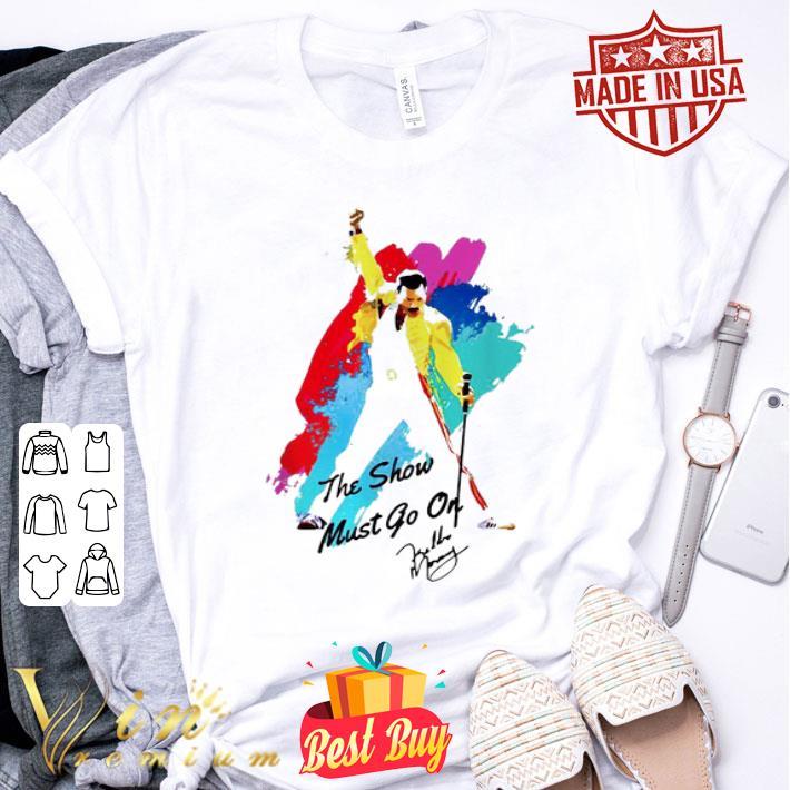 Freddie Mercury the show must go on signature shirt