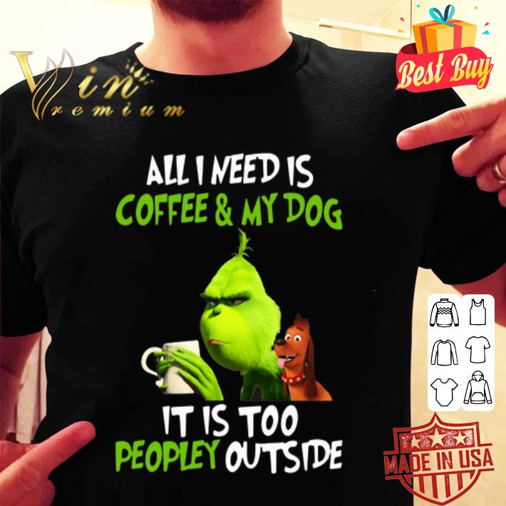 Grinch all i need is coffee & my dog it is too peopley Christmas shirt