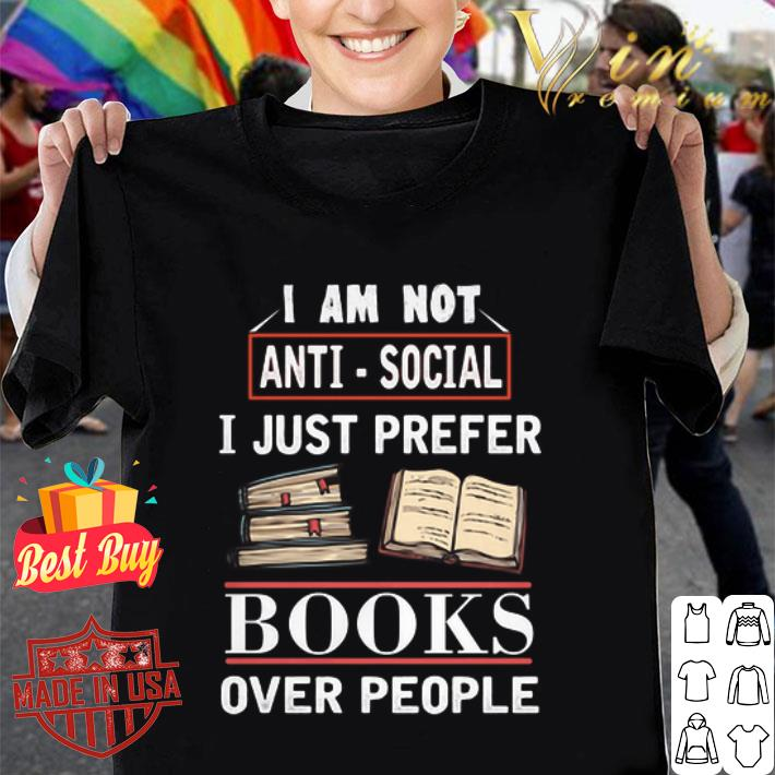I am not anti social i just prefer books over people shirt