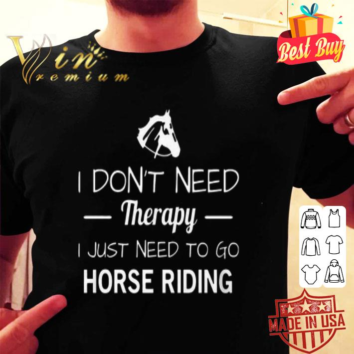 I don't need therapy i just need to go horse riding shirt