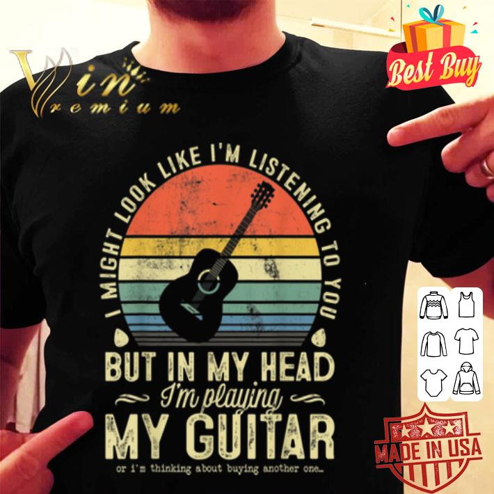 I might look like im listening to you but in my head vintage shirt