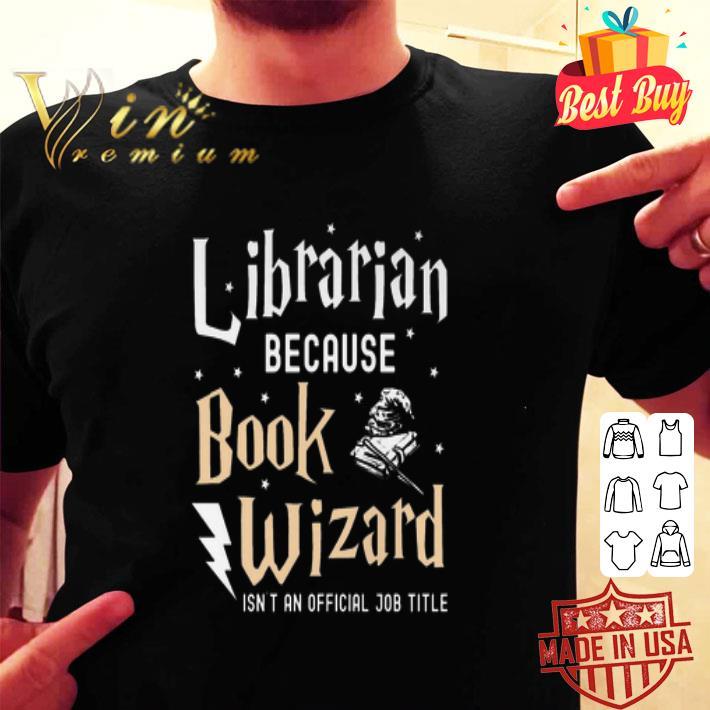Librarian because Book Wizard isn't an official job title shirt