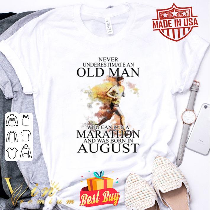 Never underestimate an old man who can run a Marathon august shirt