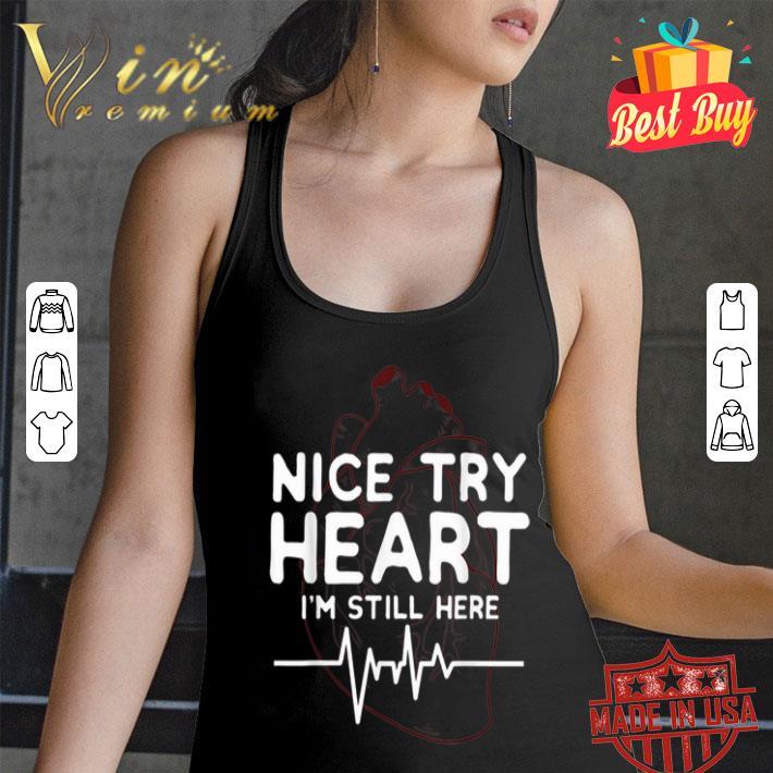 Nice try Heart I'm Still Here heartbeat nurse shirt