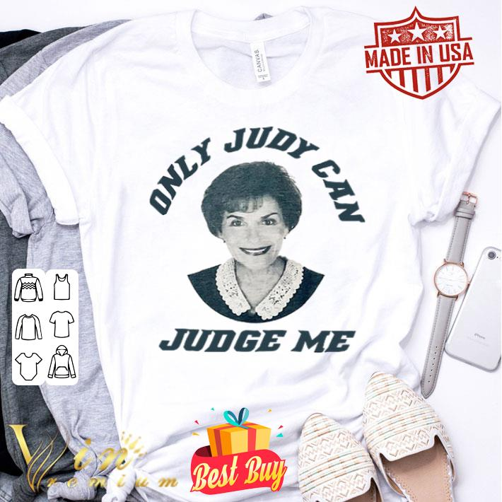 Only Judy Can Judge Me Judy Sheindlin shirt