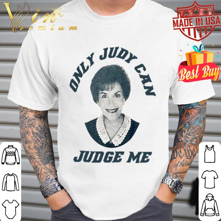 Only Judy Can Judge Me Judy Sheindlin shirt