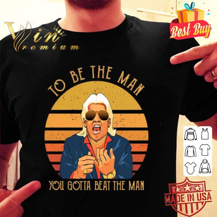 Ric Flair To be the man you gotta beat the man shirt, hoodie, sweater, longsleeve t shirt