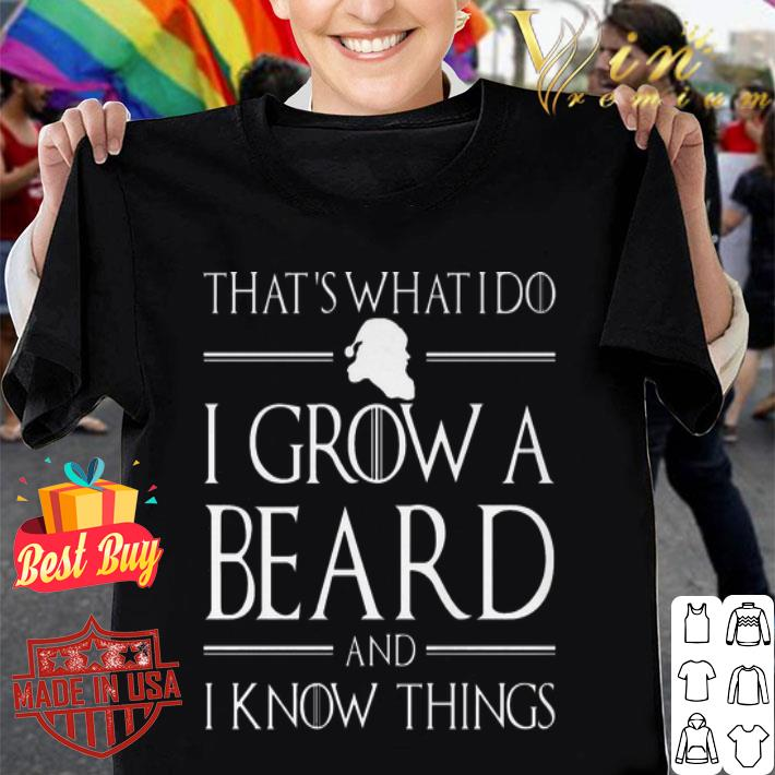 That's what i do i grow a beard and i know things GOT shirt