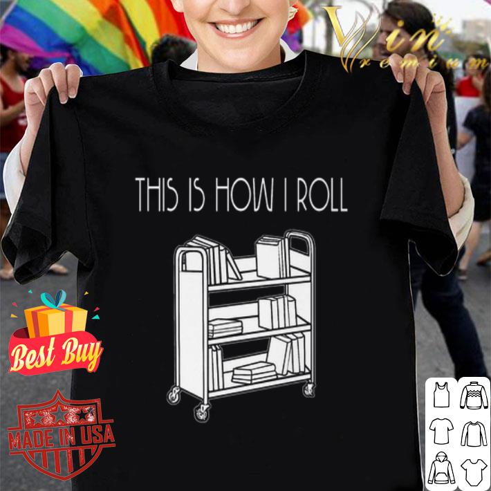 This is how i roll book shirt