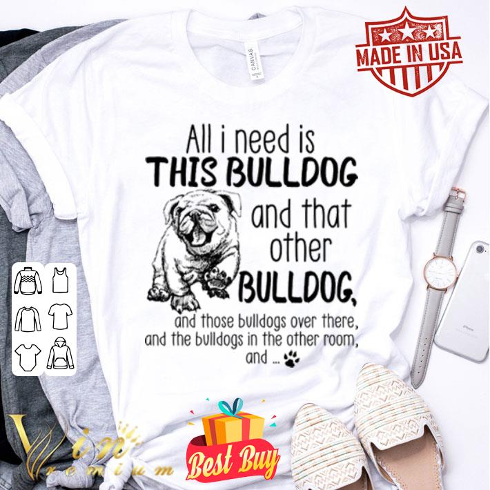 All i need is this BULLDOG and that other BULLDOG shirt