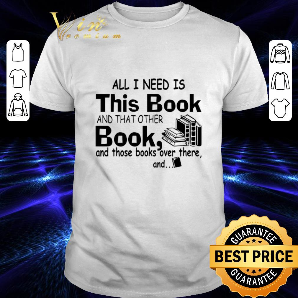 All i need is this book and that other book and those books over shirt 1