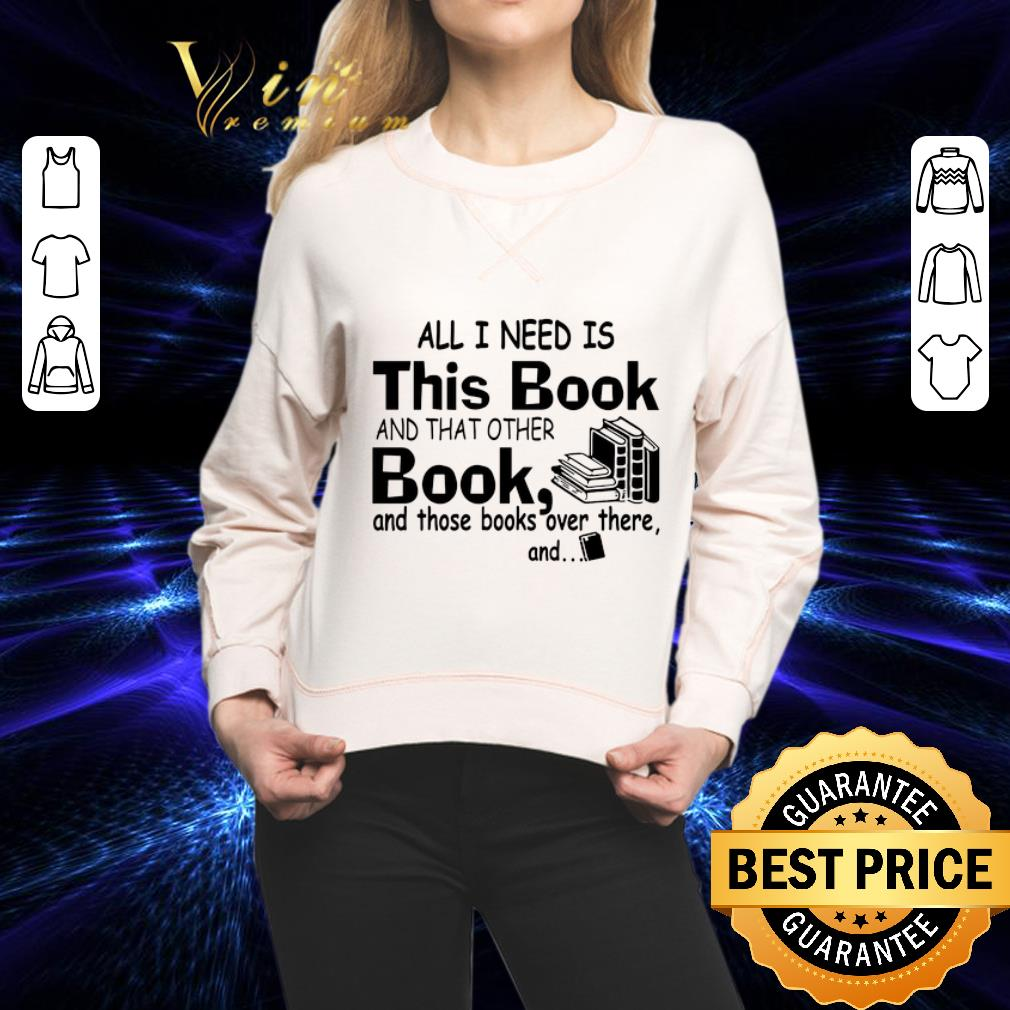 All i need is this book and that other book and those books over shirt 2