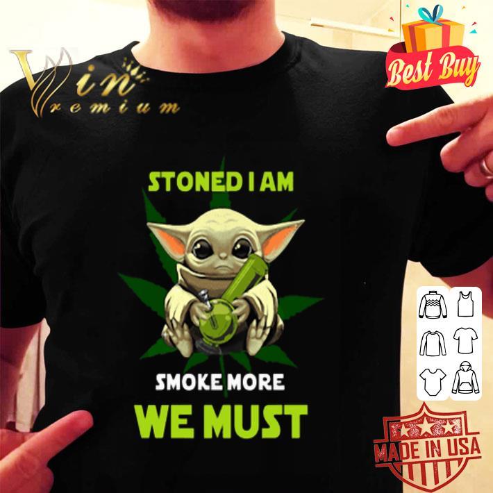 Baby Yoda stoned i am smoke more we must weed cannabis shirt