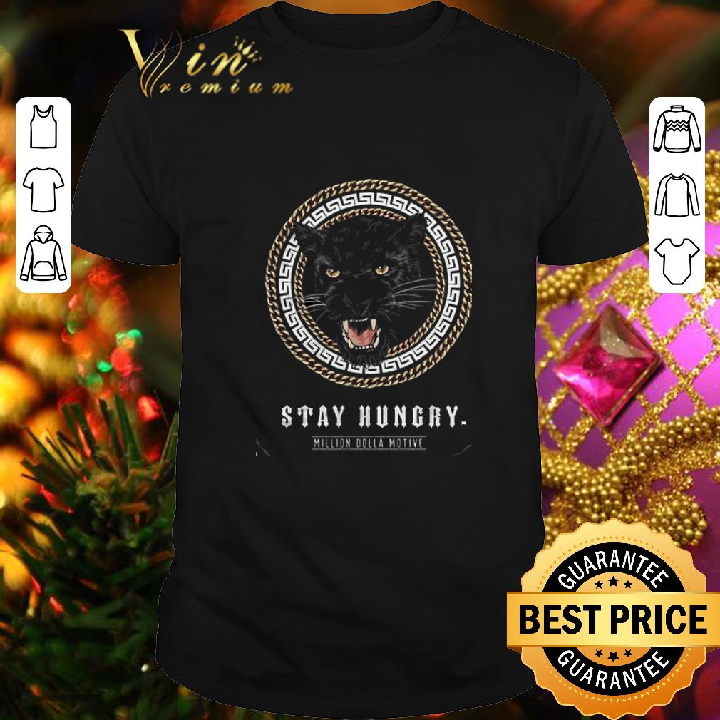 Black Panther Stay Hungry Million Dolla Motive shirt 1