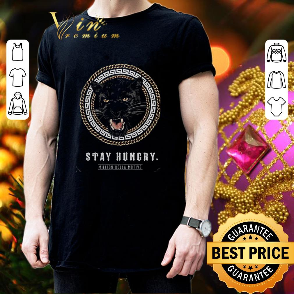 Black Panther Stay Hungry Million Dolla Motive shirt