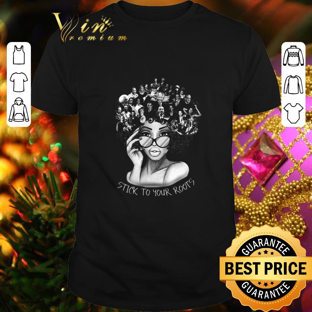 Black Women Stick To Your Roots Black History Month shirt