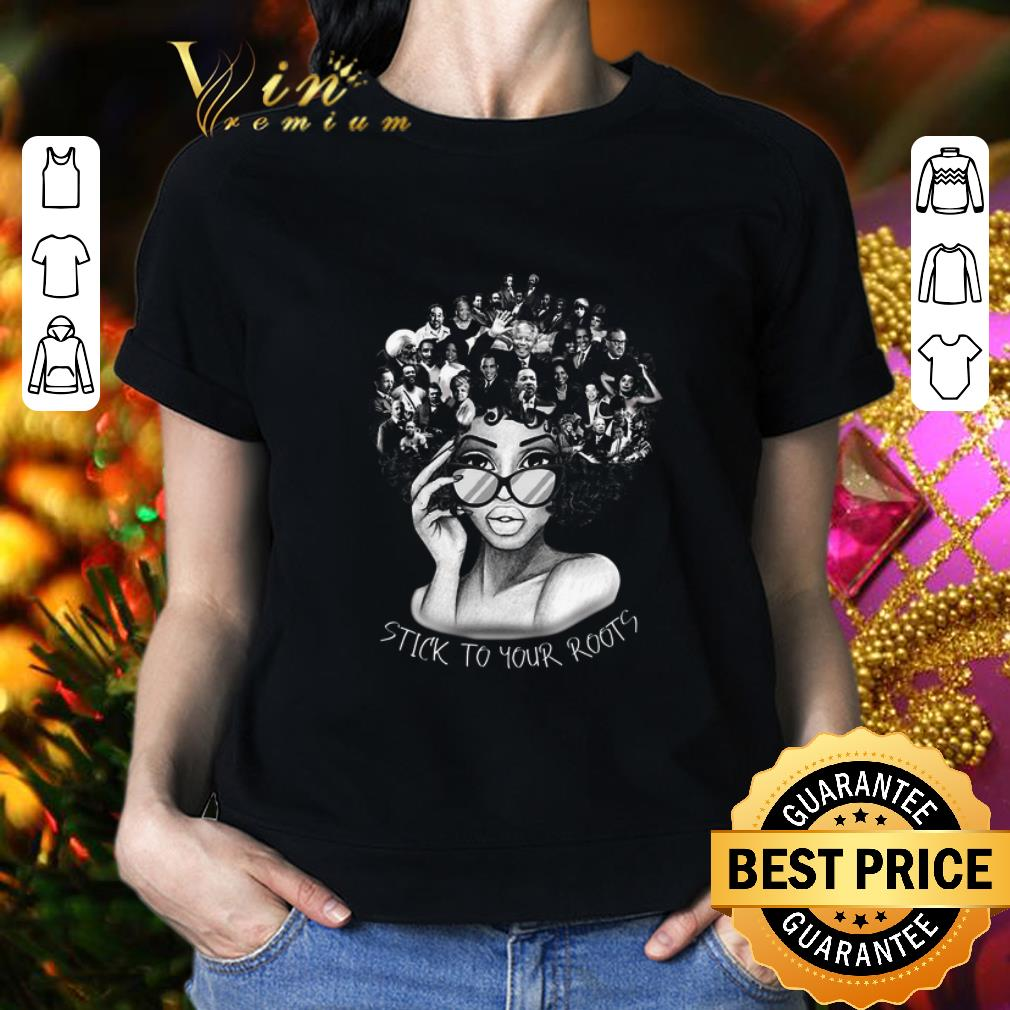Black Women Stick To Your Roots Black History Month shirt 2
