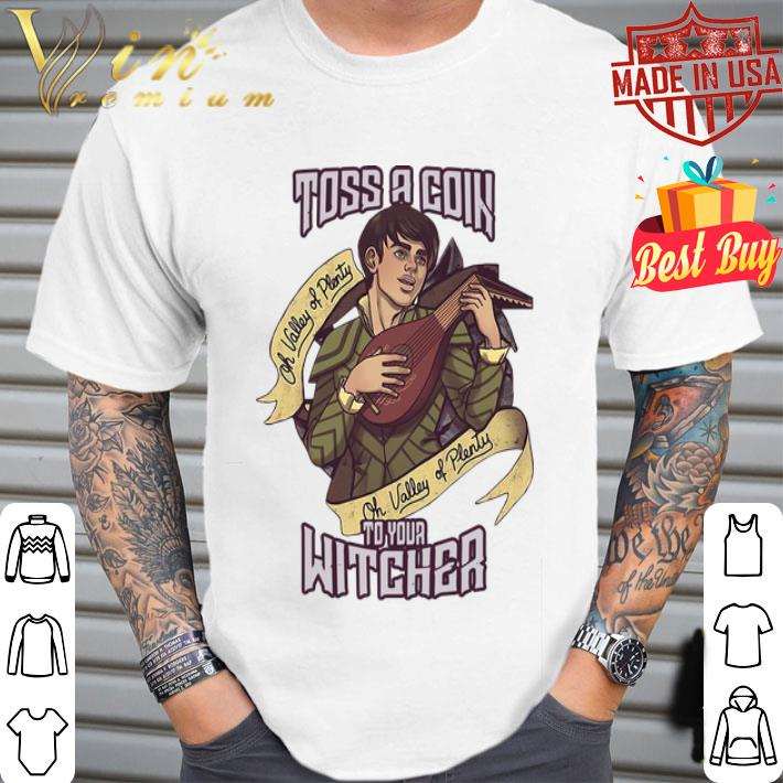 Dandelion Jaskier Toss A Coin To Your Witcher oh valley of plenty shirt