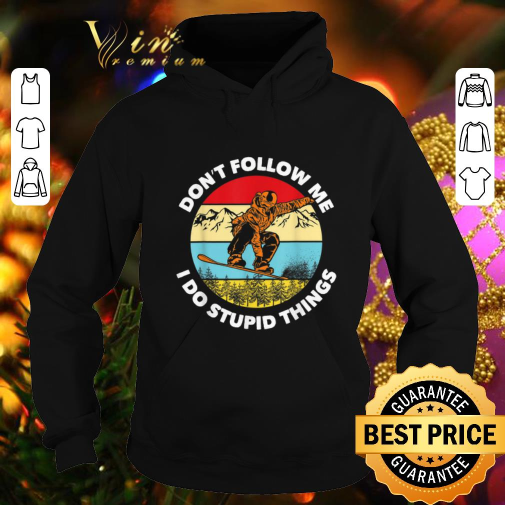 Don't Follow Me I Do Stupid Things Snowboarding Vintage shirt