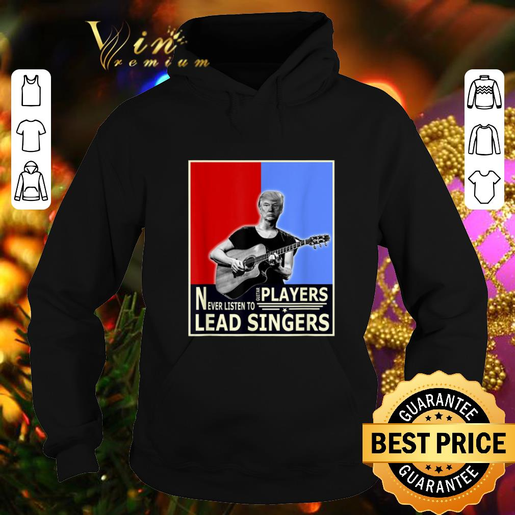Donald Trump Play Guitar Players Never Listen To Lead Singers shirt