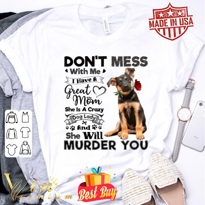 German Shepherd don't mess with me i have a great mom crazy dog shirt