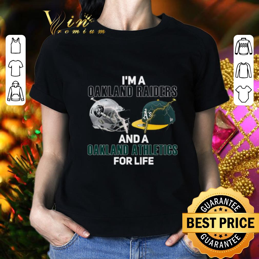 I'm a Oakland Raiders and a Oakland Athletics for life shirt