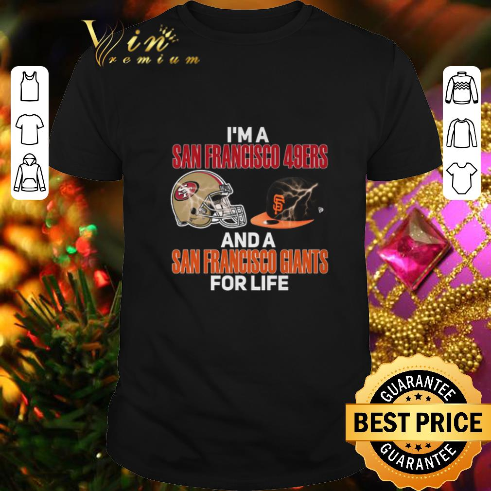 I'm a San Francisco 49ers and a San Francisco Giants for life shirt