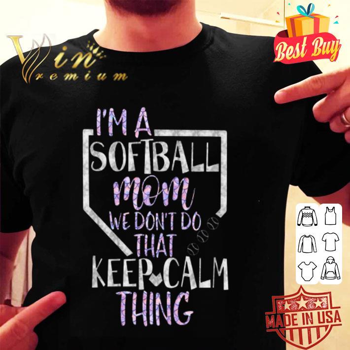 I'm a softball mom we don't do that keep calm thing shirt