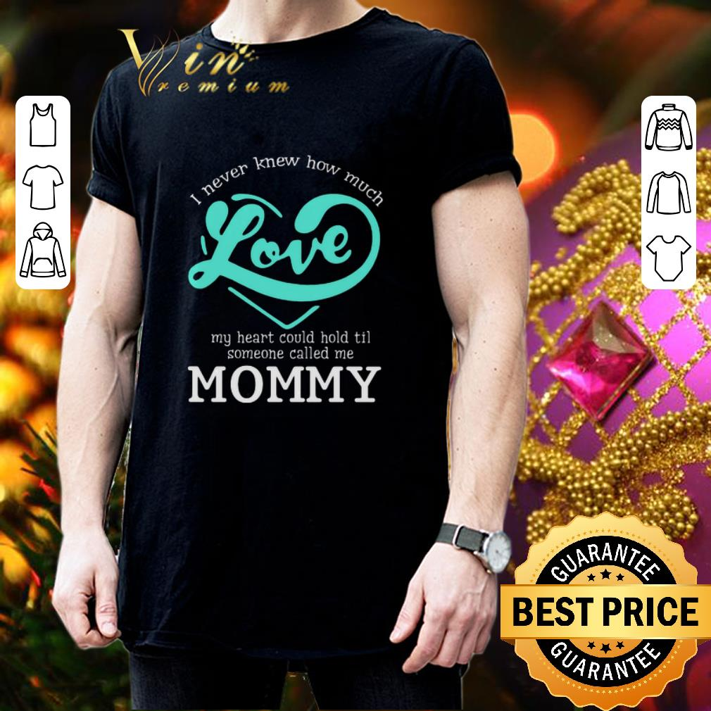 I never knew how much love my heart could hold til called mommy shirt 3