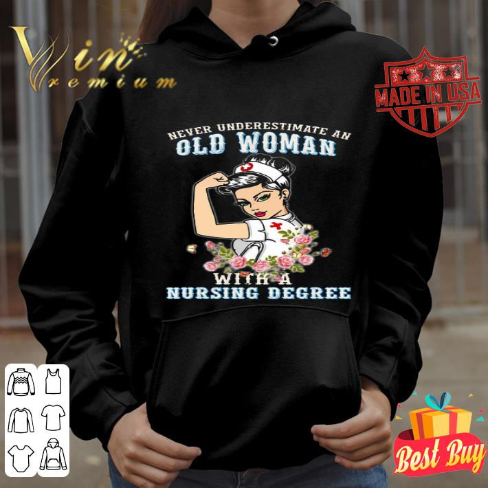 Never underestimate an old woman flowers with a nursing degree shirt