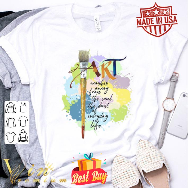Paint Art washes away from the soul the dust of everyday life shirt