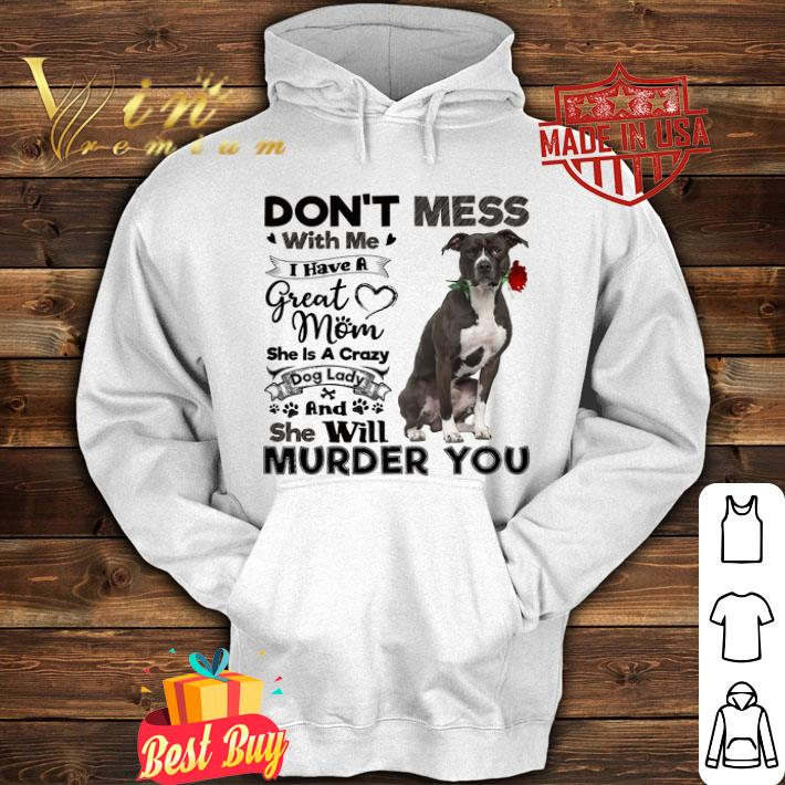 Pit Bull don't mess with me i have a great mom crazy dog lady shirt
