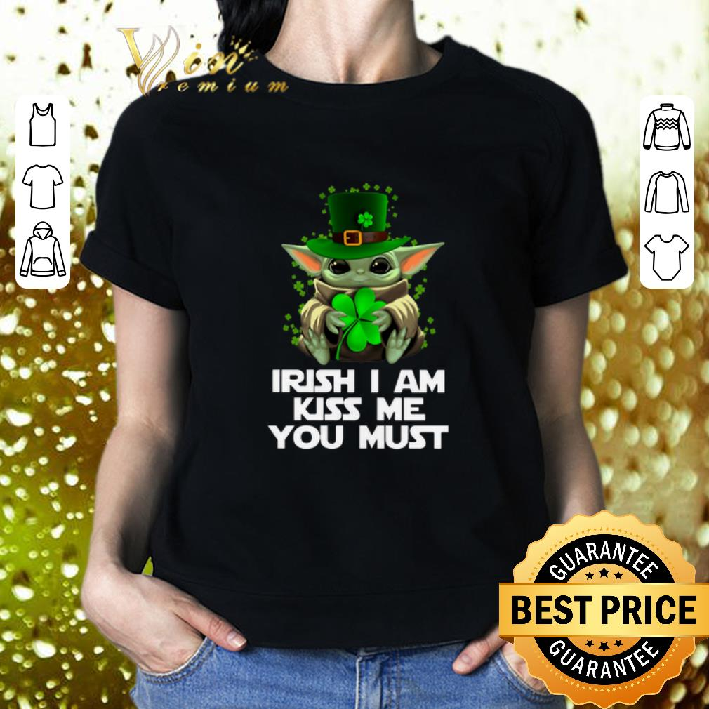 Shamrock Yoda Irish i am kiss me you must St Patrick's Day shirt