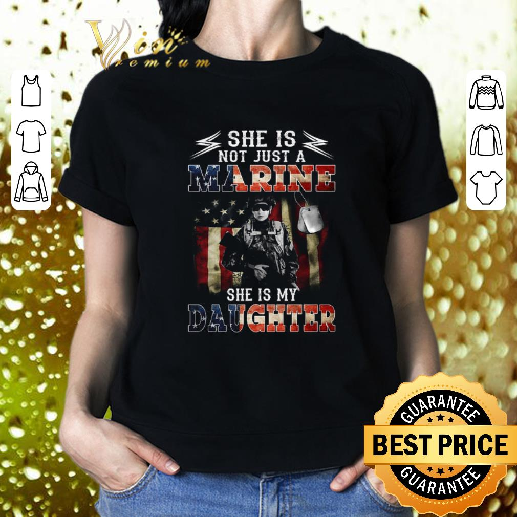 She is not just a US Marine She is my daughter American flag shirt