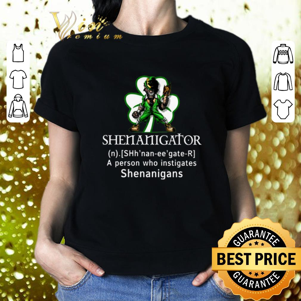 Shenanigator a person who instigates shenanigans St Patricks day shirt