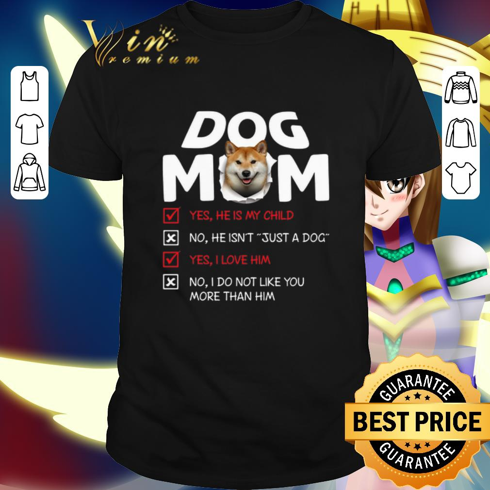 Shiba Inu dog mom yes he is my child no he isn't just a dog love shirt