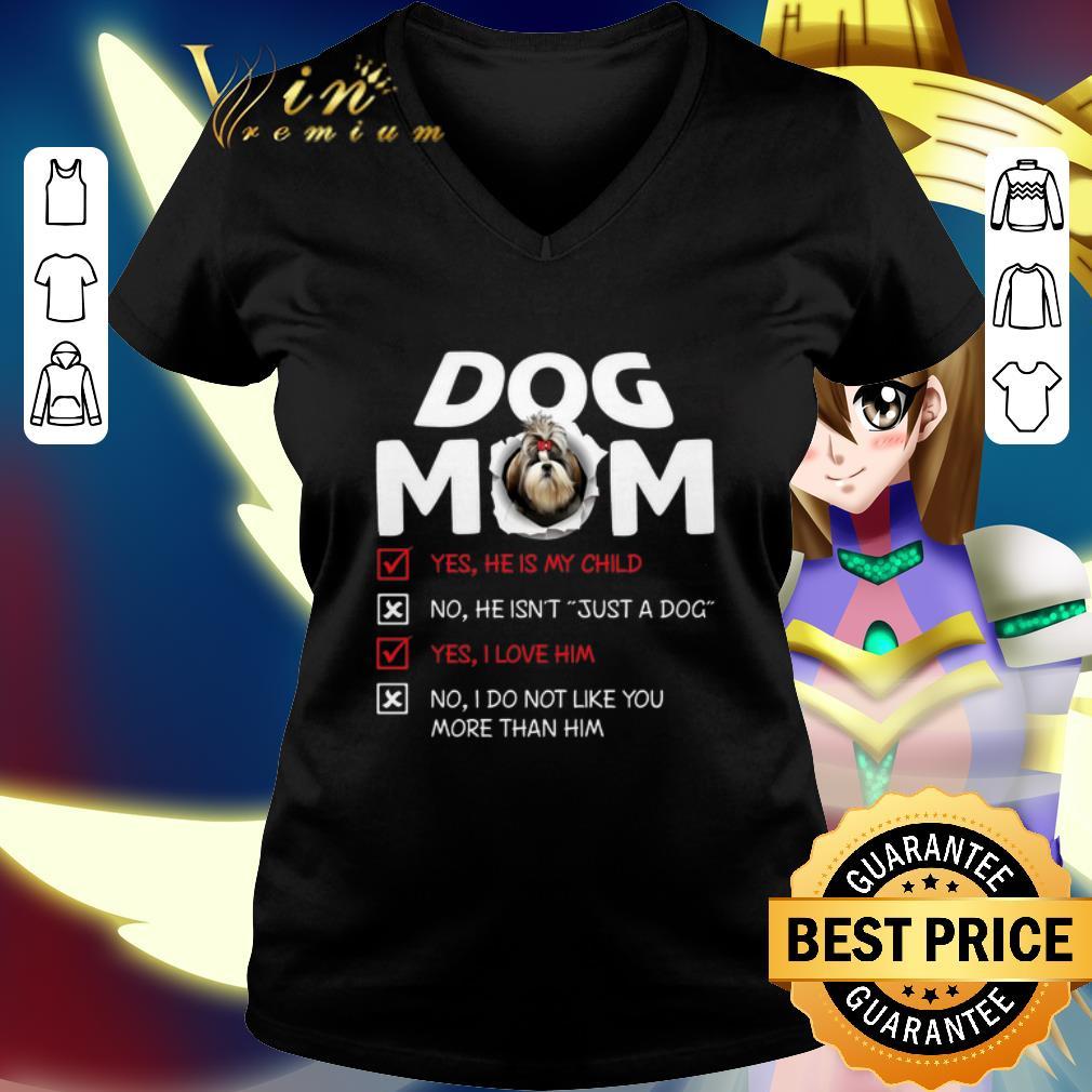 Shih Tzu dog mom yes he is my child no he isn't just a dog love shirt 2