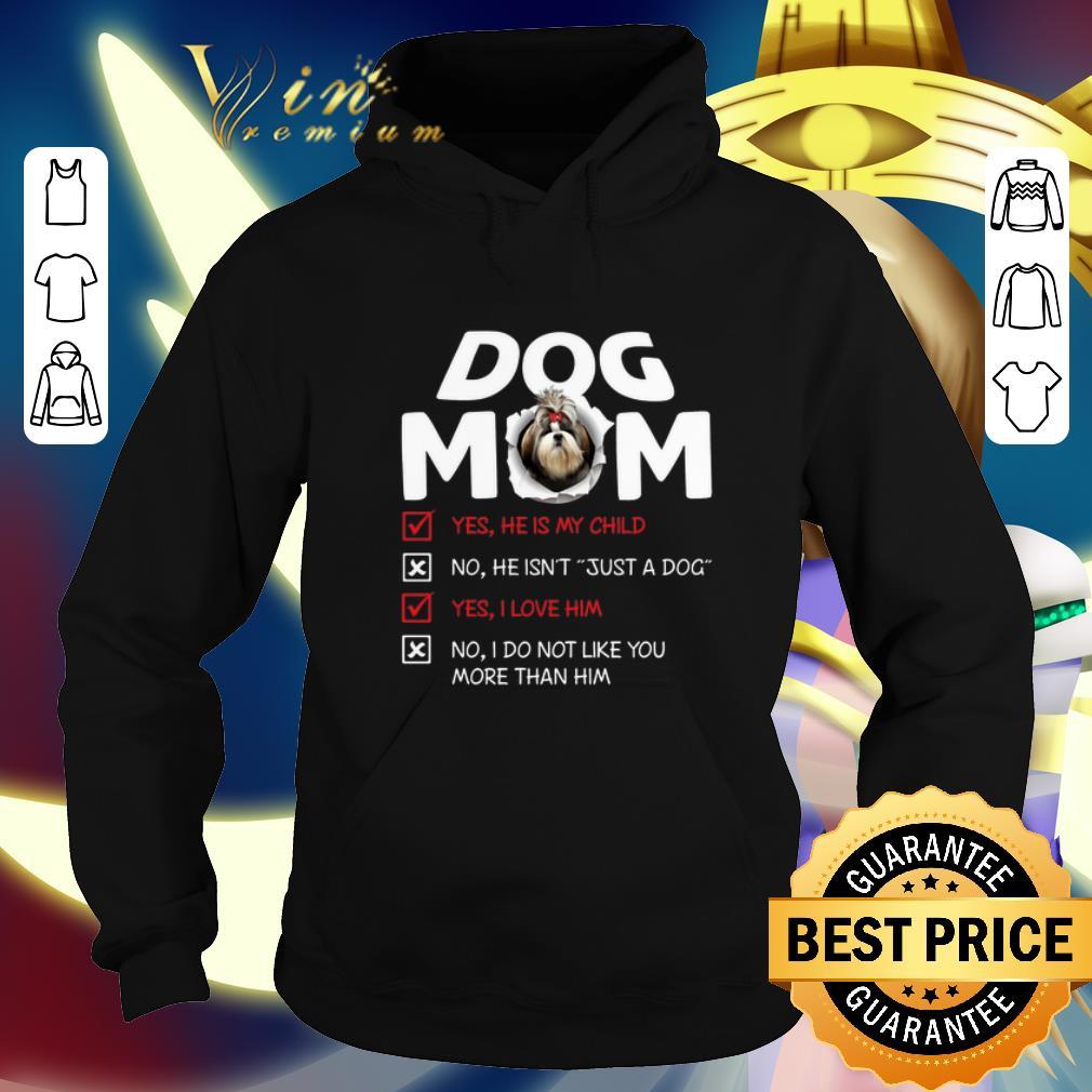 Shih Tzu dog mom yes he is my child no he isn't just a dog love shirt